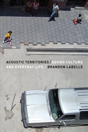 Acoustic Territories : Sound Culture and Everyday Life - LaBelle, Brandon