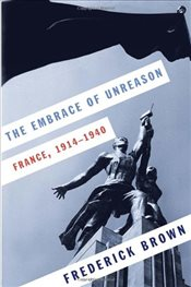 Embrace of Unreason : France, 1914-1940 - Brown, Frederick