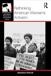 Rethinking American Womens Activism - Orleck, Annelise
