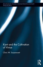 Kant and the Cultivation of Virtue - Surprenant, Chris W.