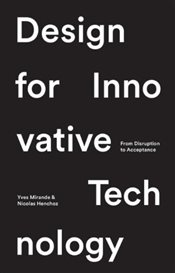 Design for Innovative Technology : From Disruption to Acceptance - Henchoz, Nicholas