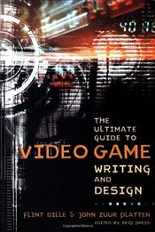 Ultimate Guide to Video Game Writing and Design - Dille, Flint