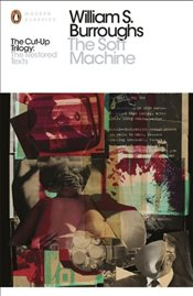 Soft Machine : The Restored Text  - Burroughs, William S.