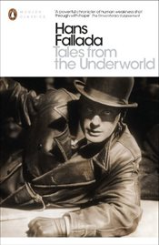 Tales from the Underworld: Selected Shorter Fiction (Penguin Modern Classics) - Fallada, Hans