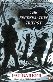Regeneration Trilogy: Regeneration; the Eye in the Door; the Ghost Road - Barker, Pat