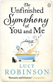 Unfinished Symphony of You and Me - Robinson, Lucy