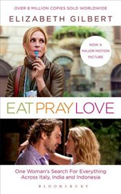 Eat, Pray, Love : Film Tie-In Edition - Gilbert, Elizabeth
