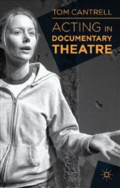 Acting in Documentary Theatre - Cantrell, Tom