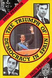 Triumph of Democracy in Spain - Preston, Paul