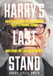 Harrys Last Stand: How the World My Generation Built is Falling Down, and What We Can Do to Save it - Smith, Harry Leslie