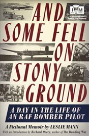 And Some Fell on Stony Ground : A Day in the Life of an an RAF Bomber Pilot - Mann, Leslie