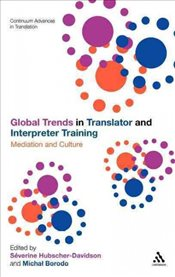 Global Trends in Translator and Interpreter Training : Mediation and Culture  - Hubscher-Davidson, Severine