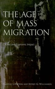 Age of Mass Migration : Causes and Economic Impact - Hatton, Timothy J.