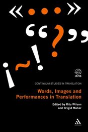 Words Images and Performances in Translation : Continuum Studies in Translation - Wilson, Rita