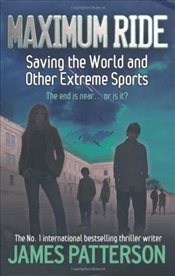 Maximum Ride : Saving the World and Other Extreme Sports : Maximum Ride Childrens Edition - Patterson, James