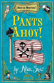Here Be Monsters Part 1 : Pants Ahoy - Snow, Alan