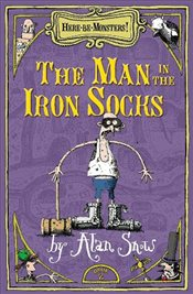 Here Be Monsters Part 2 : Man In The Iron Socks - Snow, Alan