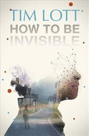 How To Be Invisible - Lott, Tim