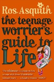 Teenage Worriers Guide To Life - Asquith, Ros