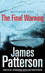 Maximum Ride : The Final Warning - Patterson, James