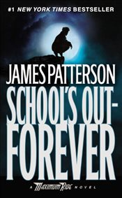 Maximum Ride : Schools Out Forever - Patterson, James