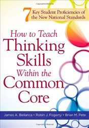 How to Teach Thinking Skills Within the Common Core : 7 Key Student Proficiencies of the New Nationa - Bellanca, James A.