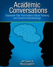 Academic Conversations : Classroom Talk That Fosters Critical Thinking and Content Understandings - Zwiers, Jeff