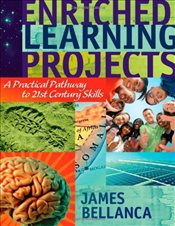Enriched Learning Projects : A Practical Pathway to 21st Century Skills - Bellanca, James A.