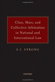 Class Mass and Collective Arbitration in National and International Law - Strong, S. I.