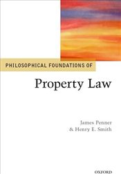 Philosophical Foundations of Property Law : Philosophical Foundations of Law - Penner, James