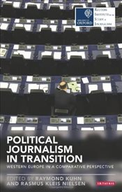Political Journalism in Transition : Western Europe in a Comparative Perspective - Kuhn, Raymond