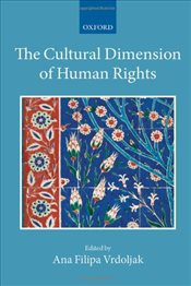Cultural Dimension of Human Rights : Collected Courses of the Academy of European Law - Vrdoljak, Ana Filipa