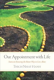 Our Appointment with Life : Sutra on Knowing the Better Way to Live Alone - Hanh, Thich Nhat