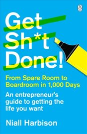 Get Sh*t Done! : From spare room to boardroom in 1,000 days - Harbison, Niall