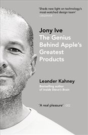 Jony Ive : The Genius Behind Apples Greatest Products - Kahney, Leander