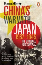Chinas War with Japan, 1937-1945 : The Struggle for Survival - Mitter, Rana