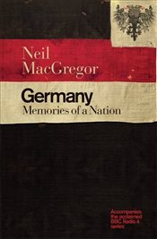 Germany : The Memories of a Nation - MacGregor, Dr Neil