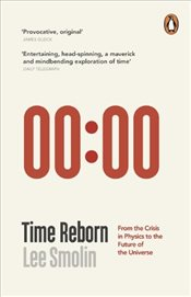 Time Reborn : From the Crisis in Physics to the Future of the Universe - Smolin, Lee