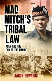 Mad Mitchs Tribal Law : Aden and the End of Empire - Edwards, Aaron