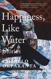 Happiness, Like Water : Stories - Okparanta, Chinelo