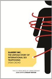 Slavery Inc. : The Untold Story of International Sex Trafficking - Cacho, Lydia