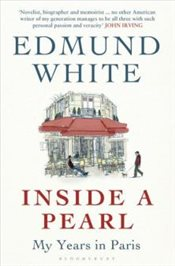 Inside a Pearl : My Years in Paris - White, Edmund