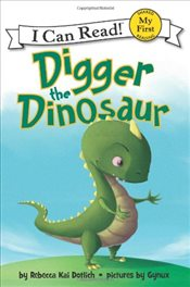 Digger the Dinosaur (I Can Read – Shared My First Reading) - Dotlich, Rebecca