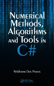 Numerical Methods, Algorithms and Tools in C# - Passos, Waldemar Dos