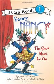 Fancy Nancy : The Show Must Go on (I Can Read - Level 1) - OConnor, Jane