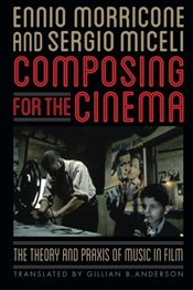 Composing for the Cinema : The Theory and Praxis of Music in Film - Morricone, Ennio