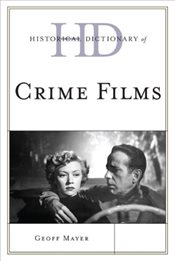 Historical Dictionary of Crime Films  - Mayer, Geoff