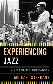 Experiencing Jazz : A Listeners Companion - Stephans, Michael