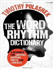 Word Rhythm Dictionary : A Resource for Writers and Rappers, Poets and Lyricists - Polashek, Timothy