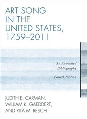 Art Song in the United States, 1759-2011 : An Annotated Bibliography - Carman, Judith E.